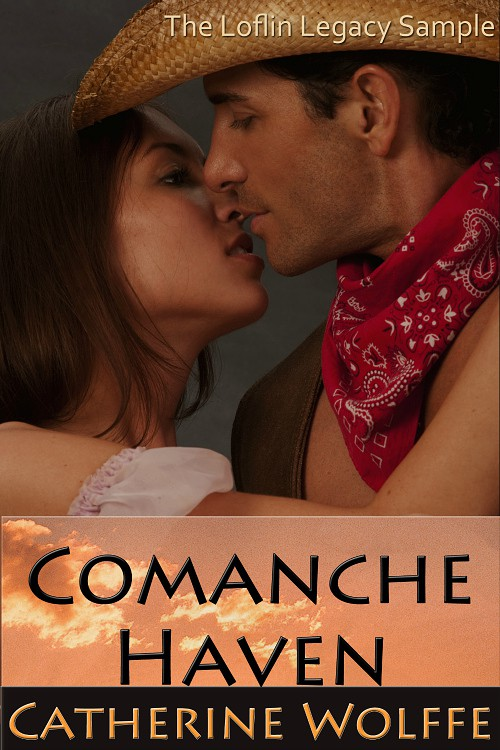 Comanche Haven: The Loflin Legacy: Sample by Catherine Wolffe