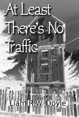 At Least There's No Traffic by Liam R.W. Doyle