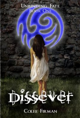 Dissever: Unbinding Fate, Book One by Colee Firman