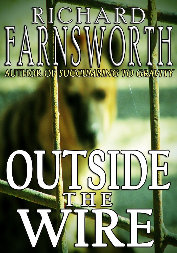 Outside of the Wire by Richard Farnsworth