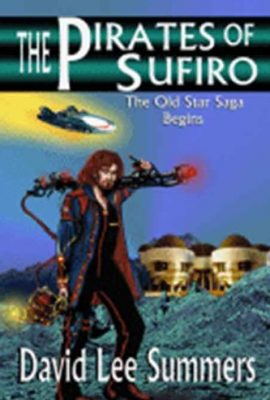 The Pirates of Sufiro, Book 1: Old Star New Earth by David Lee Summers