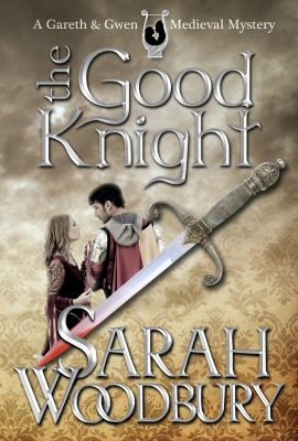 The Good Knight: A Gareth and Gwen Medieval Mystery by Sarah Woodbury