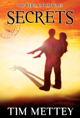 Secrets: The Hero Chronicles, Volume 1 by Tim Mettey