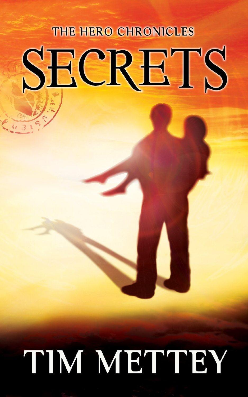 Secrets: The Hero Chronicles, Volume 1 by Tim Mettey