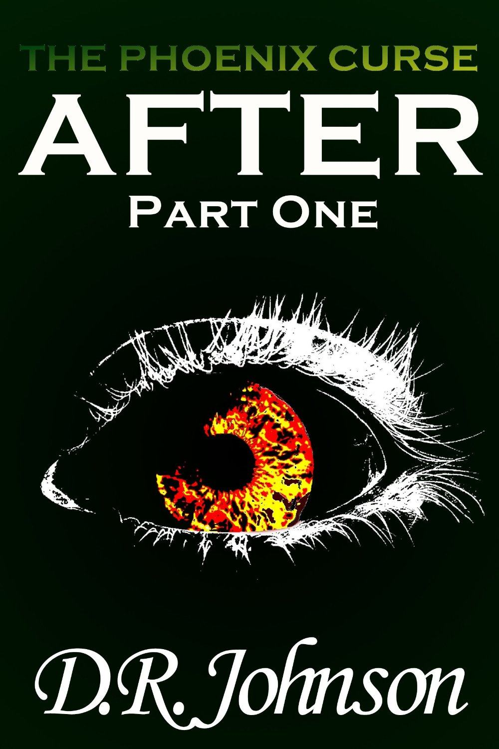 The Phoenix Curse: After, Part One by D. R. Johnson