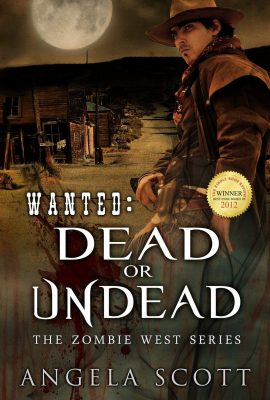 Wanted: Dead or Undead (Zombie West) by Angela Scott