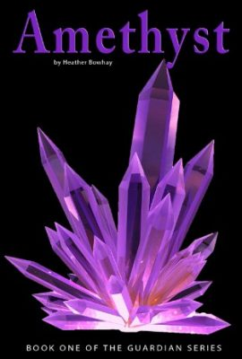 Amethyst, Book One of the Guardian Series by Heather Bowhay