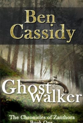 Ghostwalker: The Chronicles of Zanthora, Book 1 by Ben Cassidy