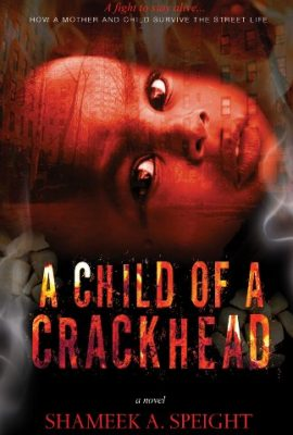 A Child of a Crackhead, Part 1 by Shameek Speight