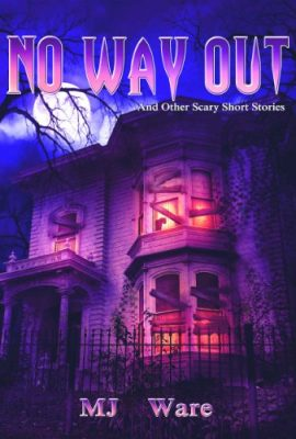No Way Out – And Other Scary Short Stories by MJ Ware