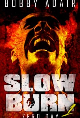 Slow Burn: Zero Day, Book 1 by Bobby Adair