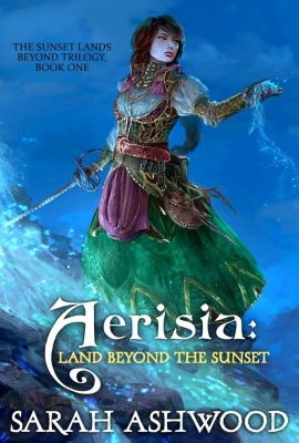 Aerisia: Land Beyond the Sunset: The Sunset Lands Beyond, Book 1 by Sarah Ashwood
