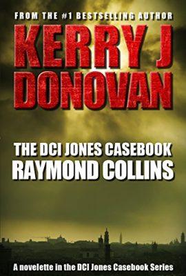 The DCI Jones Casebook: Raymond Collins by Kerry J Donovan