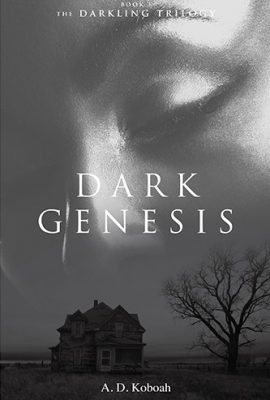 Dark Genesis: The Darkling Trilogy, Book 1 by A D Koboah