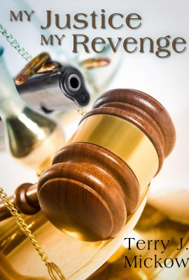 My Justice My Revenge by Terry J. Mickow