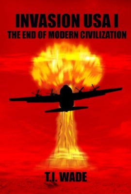 Invasion USA I: The End of Modern Civilization by T. I. Wade
