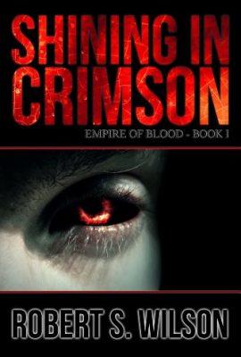 Shining in Crimson: Empire of Blood by Robert S. Wilson