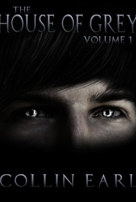 The House of Grey, Volume 1 by Collin Earl