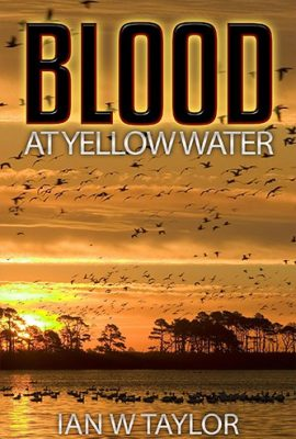 Blood at Yellow Water by Ian W Taylor