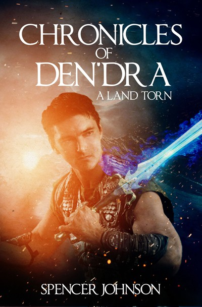 Chronicles of Den'dra: A Land Torn by Spencer Johnson