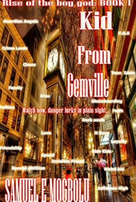 Kid From Gemville: Rise Of The Boy God, Book 1 by Samuel Mogbolu
