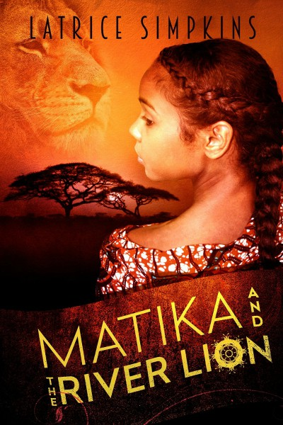Matika and the River Lion by Latrice Simpkins