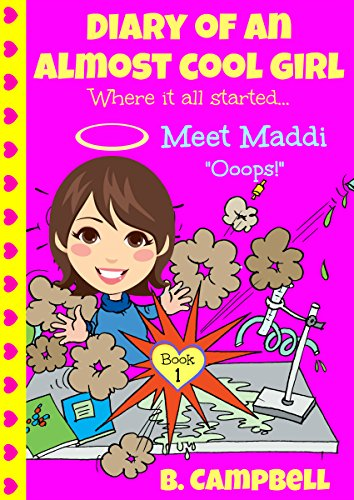 Diary of an Almost Cool Girl, Book 1: Meet Maddi - Ooops! by B Campbell