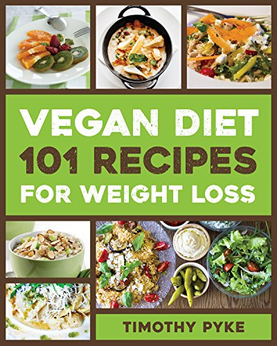 Vegan Diet: 101 Recipes For Weight Loss by Timothy Pyke