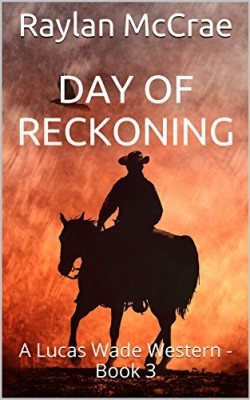 Day of Reckoning: A Lucas Wade Western, Book 3 by Raylan McCrae